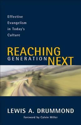 Reaching Generation Next: Effective Evangelism in Todays Culture  by  Lewis A. Drummond