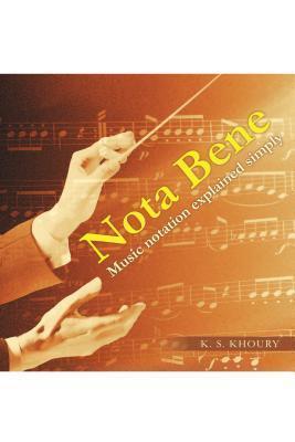 Nota Bene: Music Notation Explained Simply K S Khoury