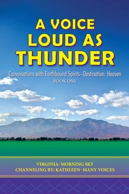 A Voice Loud as Thunder: Conversations with Earthbound Spirits-Destination: Heaven  by  Virginia-Morning Sky