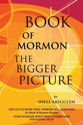 Book of Mormon: The Bigger Picture Shell Abegglen