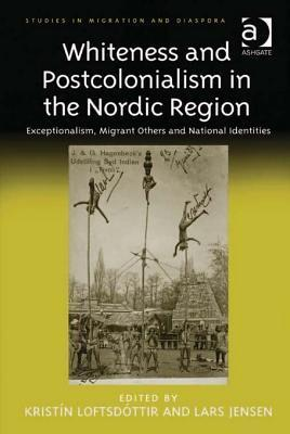 Whiteness and Postcolonialism in the Nordic Region: Exceptionalism, Migrant Others and National Identities  by  Krist N Loftsd Ttir