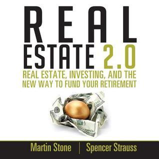 Real Estate 2.0: Real Estate, Investing, and the New Way to Fund Your Retirement Martin Stone