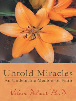Untold Miracles: An Undeniable Memoir of Faith  by  Velma Palmer