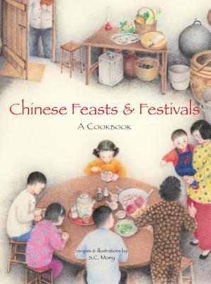 Chinese Feasts & Festivals: A Cookbook  by  S C Moey