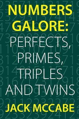 Numbers Galore: Perfects, Primes, Triples and Twins  by  Jack McCabe