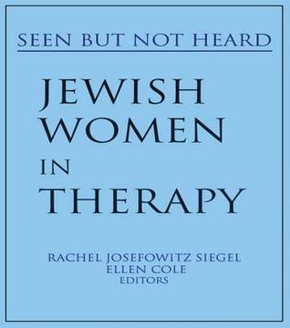 Jewish Women in Therapy: Seen But Not Heard  by  Rachel Josefowitz Siegel