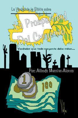 Estudio Sobre La Prosperidad: La Verdadera Prosperidad del Creyente Alfredo Massias-Alonso