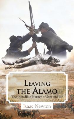 Leaving the Alamo: The Incredible Journey of Sam and Joe  by  Isaac  Newton