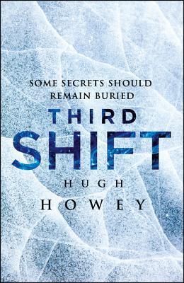 Third Shift (Shift, #3) Hugh Howey