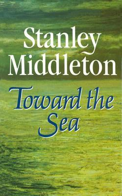 Toward The Sea  by  Stanley Middleton