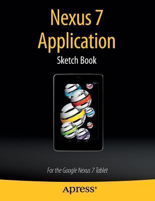 Nexus 7 Application Sketch Book: For the Google Nexus 7 Tablet  by  Dean Kaplan