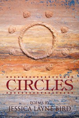 Circles: Poems  by  Jessica Layne Bird by Jessica Layne Bird