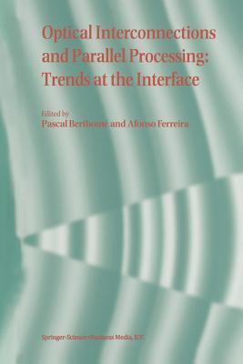 Optical Interconnections and Parallel Processing: Trends at the Interface Pascal Berthome