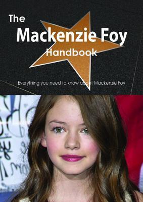 The MacKenzie Foy Handbook - Everything You Need to Know about MacKenzie Foy  by  Emily Smith