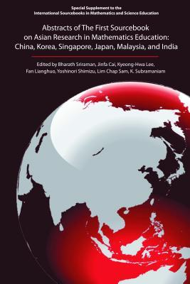 Abstracts of the First Sourcebook on Asian Research in Mathematics Education: China, Korea, Singapore, Japan, Malaysia, and India  by  Bharath Sriraman