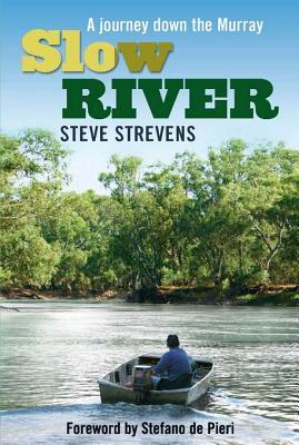 Slow River: A Journey Down the Murray Steve Strevens