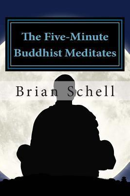 The Five-Minute Buddhist Meditates: Getting Started in Meditation the Simple Way  by  Brian Schell