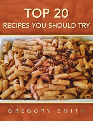 Top 20 Recipes You Should Try Gregory Smith