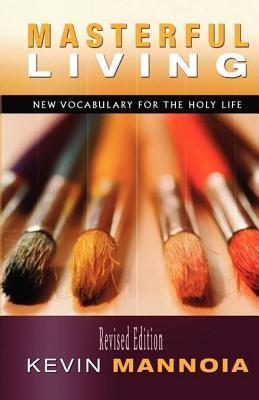 Masterful Living: New Vocabulary for the Holy Life  by  Kevin W Dr Mannoia