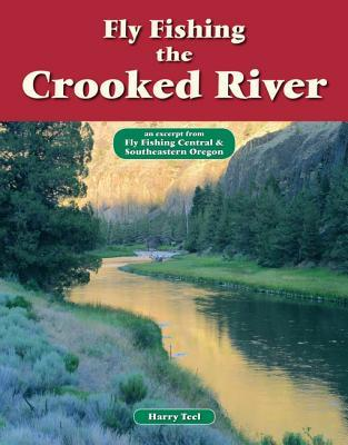 Fly Fishing the Crooked River: An Excerpt from Fly Fishing Central & Southeastern Oregon Harry Teel