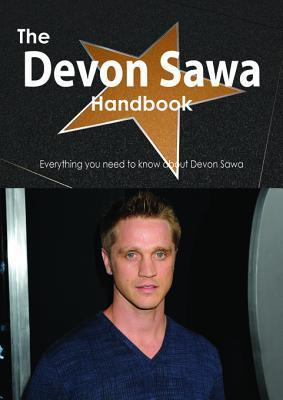 The Devon Sawa Handbook - Everything You Need to Know about Devon Sawa  by  Emily Smith