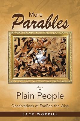 More Parables for Plain People: Observations of Foofoo the Wise Jack Worrill
