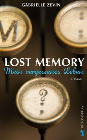 Lost Memory: Mein Vergessenes Leben  by  Gabrielle Zevin