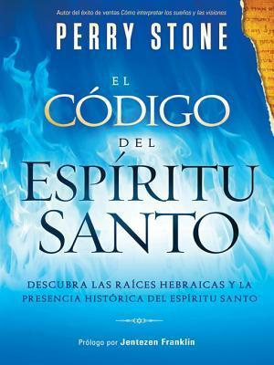 El Codigo del Espiritu Santo: Descubra Las Raices Hebraicas y La Presencia Historica del Espiritu Santo  by  Perry Stone