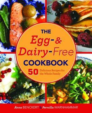 The Egg- And Dairy-Free Cookbook: 50 Delicious Recipes for the Whole Family  by  Anna Benckert