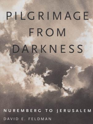 Pilgrimage from Darkness: Nuremberg to Jerusalem David E. Feldman