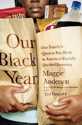 Our Black Year: One Familys Quest to Buy Black in Americas Racially Divided Economy  by  Maggie Anderson
