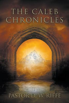 The Caleb Chronicles  by  Pastor D W Riffe