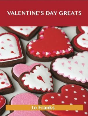 Valentines Day Greats: Delicious Valentines Day Recipes, the Top 89 Valentines Day Recipes  by  Jo Franks