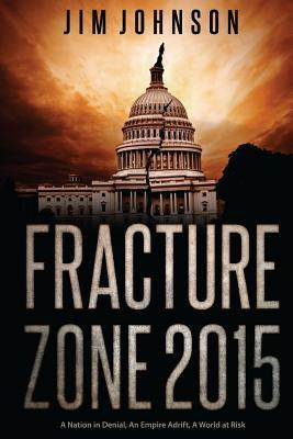 Fracture Zone 2015: A Nation in Denial, an Empire Adrift, a World at Risk Jim Johnson