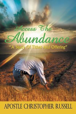 Access the Abundance: A Study of Tithes and Offering  by  Apostle Christopher Russell