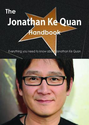 The Jonathan Ke Quan Handbook - Everything You Need to Know about Jonathan Ke Quan  by  Emily Smith