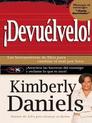 Devuelvelo: Las Herramientas de Dios Para Cambiar El Mal Por El Bien.  by  Kim Daniels
