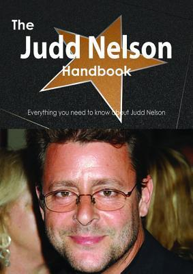 The Judd Nelson Handbook - Everything You Need to Know about Judd Nelson  by  Emily Smith