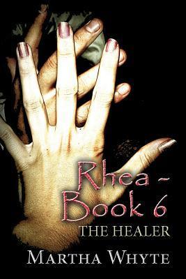 Rhea - Book 6: The Healer Martha Whyte