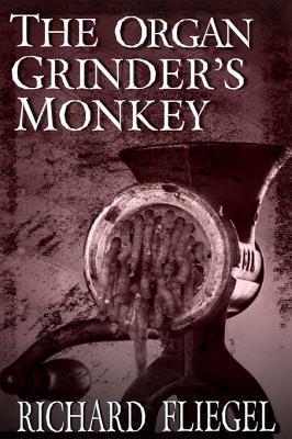 The Organ Grinders Monkey Richard Fliegel