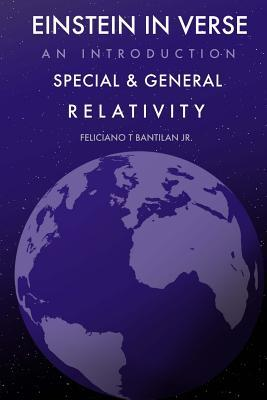 Einstein in Verse: Introduction to Special and General Relativity Feliciano T Bantilan