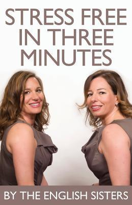 Stress Free In Three Minutes  by  The English Sisters