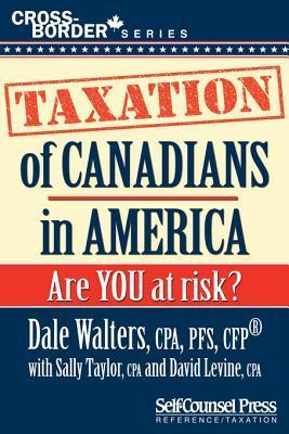 Taxation of Canadians in America: Are You at Risk? Dale Walters