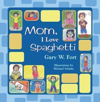 Mom, I Love Spaghetti  by  Gary W Fort