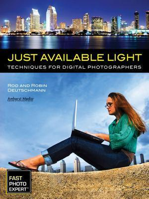 Just Available Light: Techniques for Digital Photographers  by  Rod Deutschmann