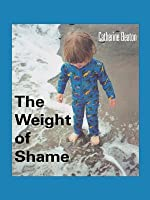 The Weight of Shame  by  Catherine Beaton