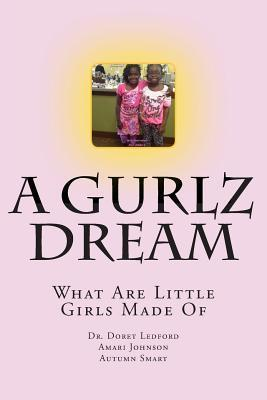 A Gurlz Dream: What Are Little Girls Made of Doret R. Ledford
