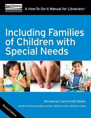 Including Families of Children with Special Needs: A How-To-Do-It Manual for Librarians, Revised Edition Sandra Feinberg