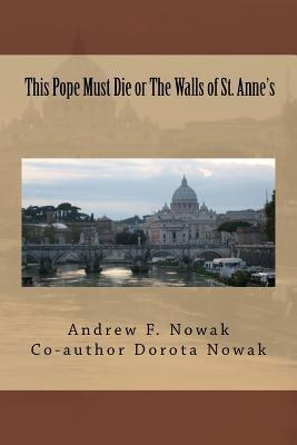 This Pope Must Die or the Walls of St. Annes Andrew F. Nowak