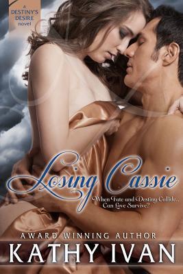 Losing Cassie (Destinys Desire, #2)  by  Kathy Ivan